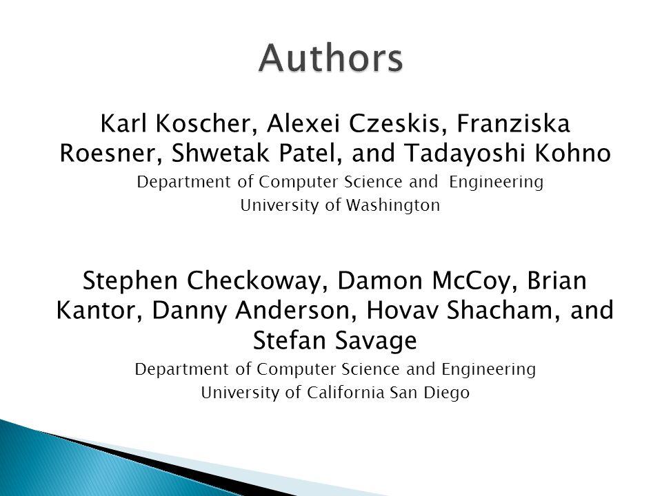 Authors Karl Koscher, Alexei Czeskis, Franziska Roesner, Shwetak Patel, and Tadayoshi Kohno. Department of Computer Science and Engineering.