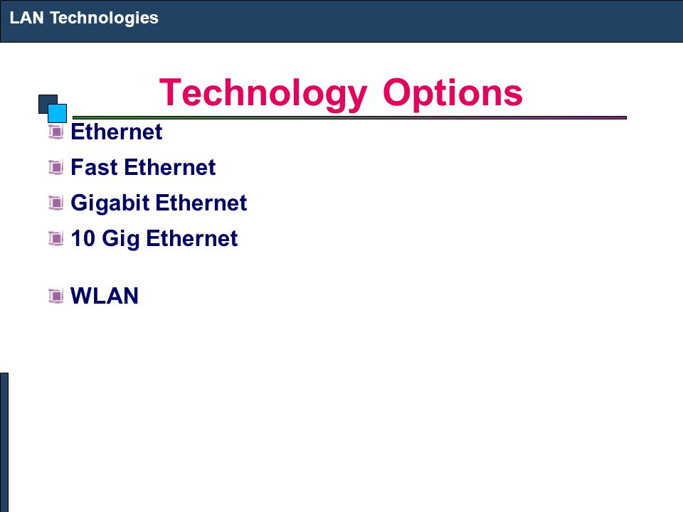 Technology Options Ethernet Fast Ethernet Gigabit Ethernet