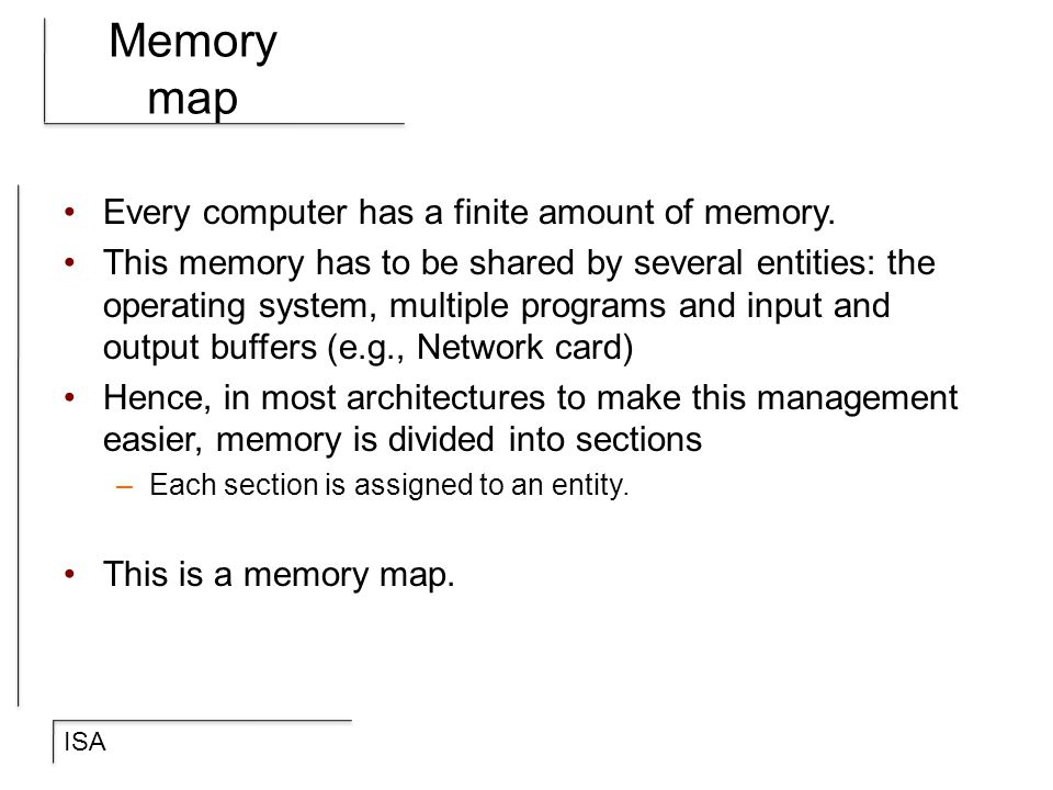 Memory map Every computer has a finite amount of memory.
