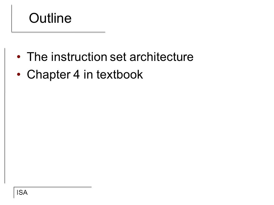 Outline The instruction set architecture Chapter 4 in textbook
