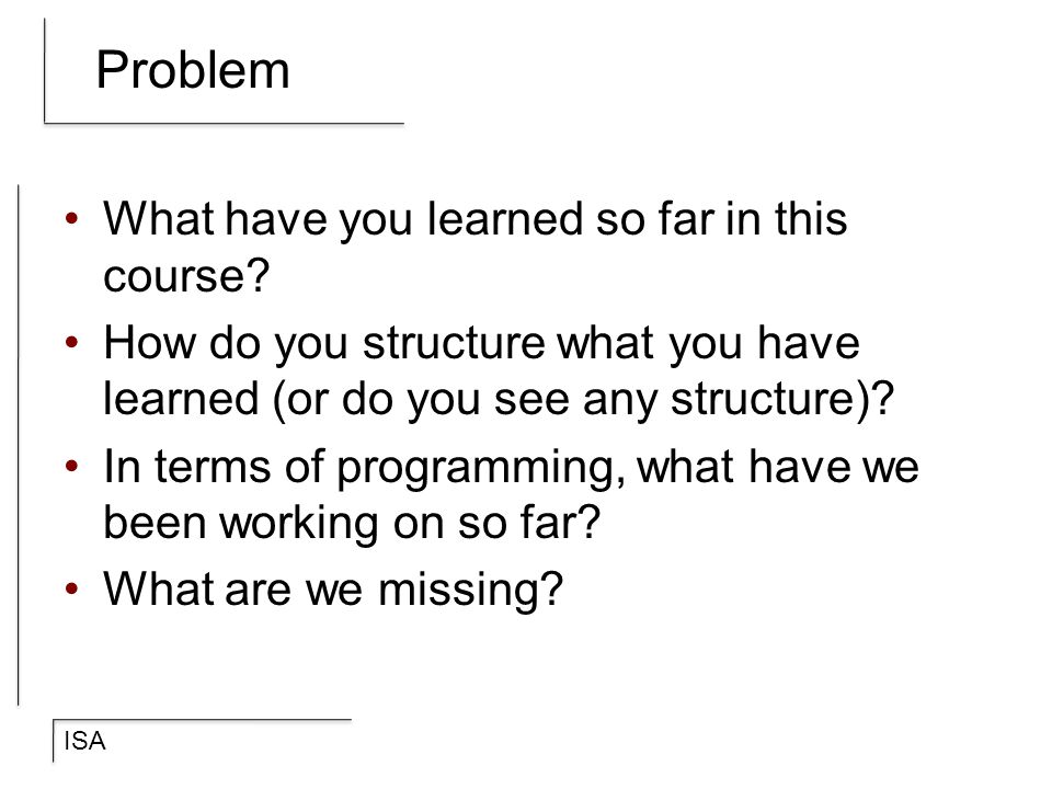 Problem What have you learned so far in this course