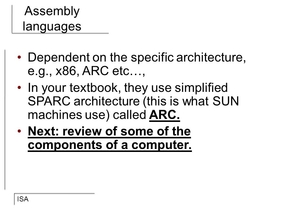 Assembly languages Dependent on the specific architecture, e.g., x86, ARC etc…,