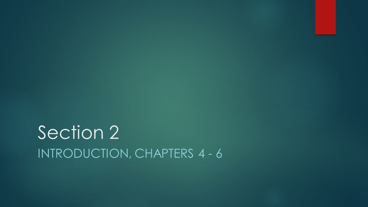 Section 2 Introduction, Chapters 4 - 6