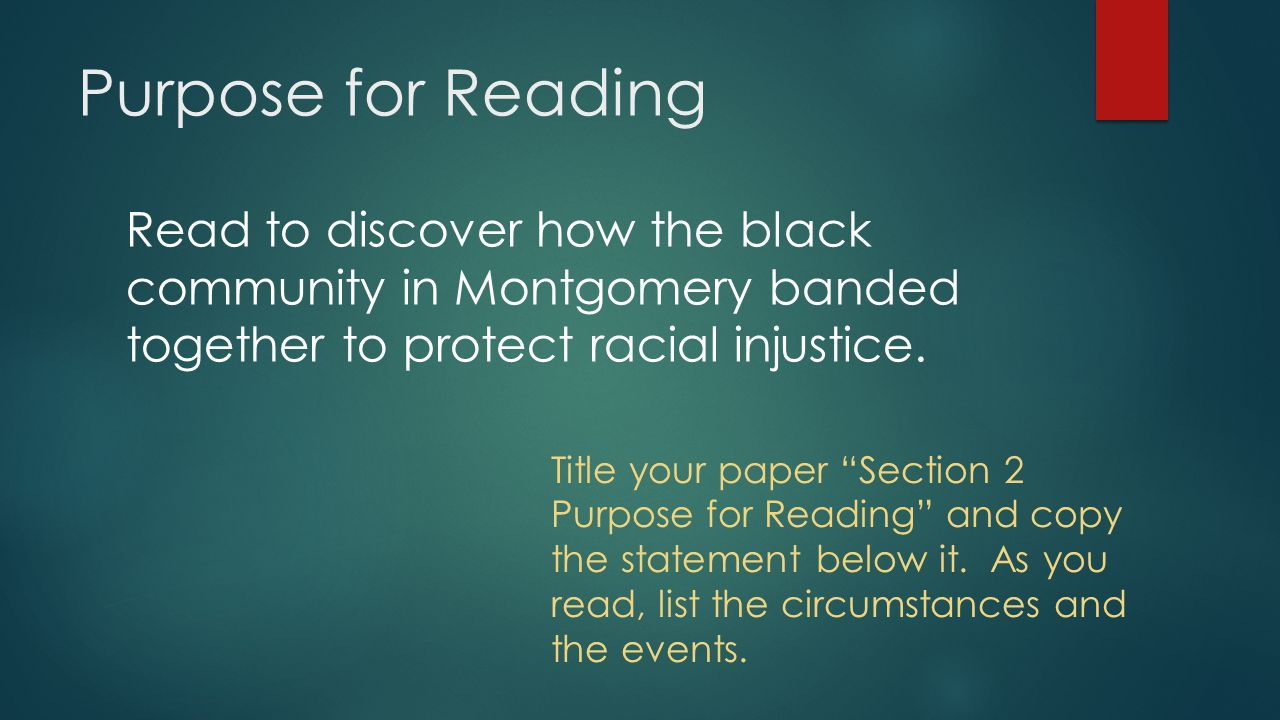 Purpose for Reading Read to discover how the black community in Montgomery banded together to protect racial injustice.