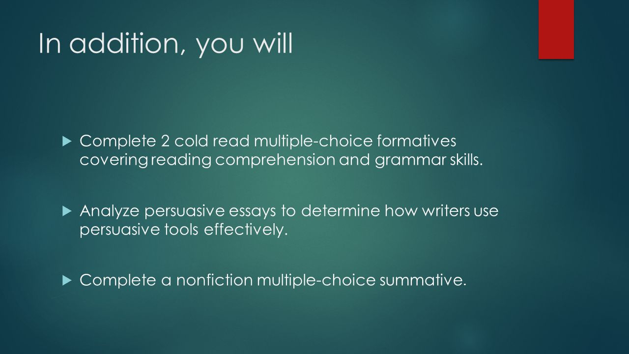 In addition, you will Complete 2 cold read multiple-choice formatives covering reading comprehension and grammar skills.