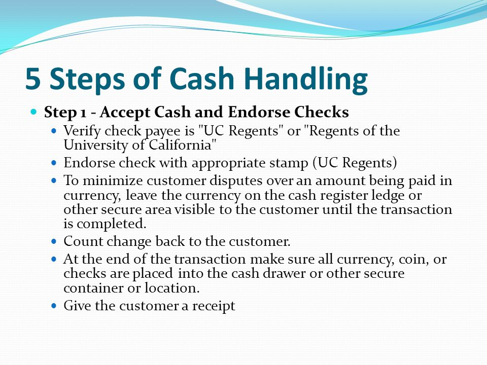 5 Steps of Cash Handling Step 1 - Accept Cash and Endorse Checks