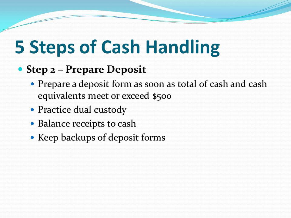 5 Steps of Cash Handling Step 2 – Prepare Deposit