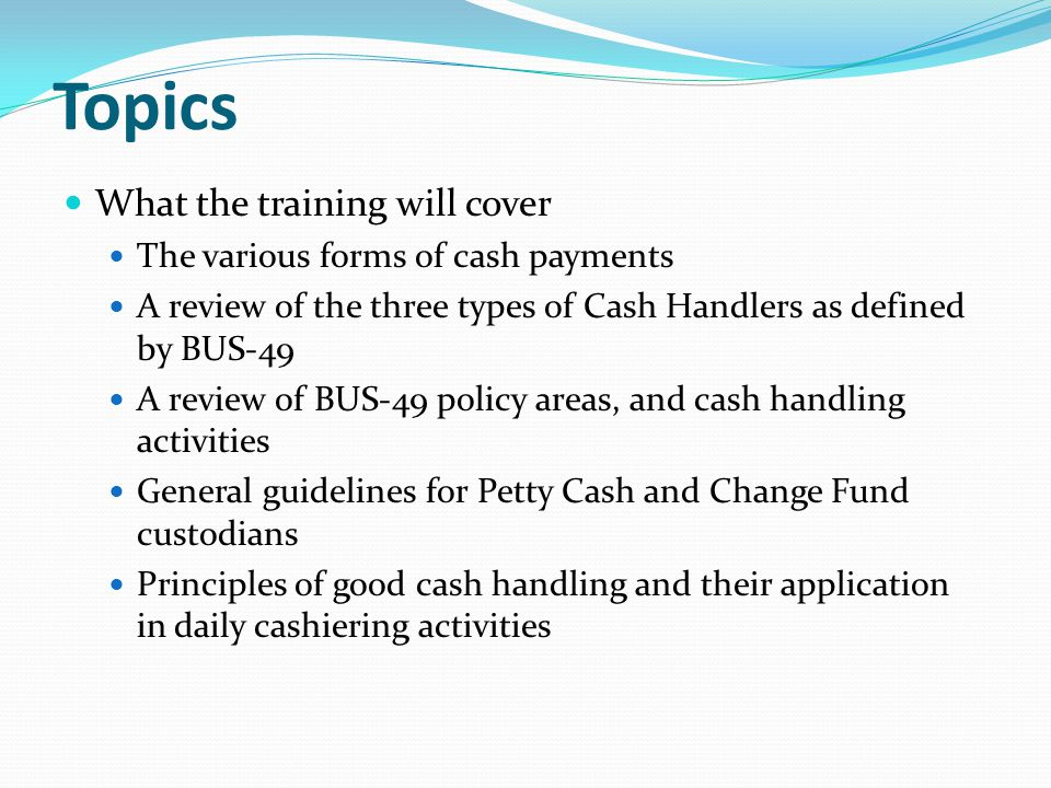 Topics What the training will cover The various forms of cash payments