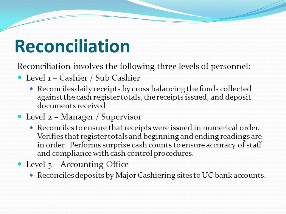 Reconciliation Reconciliation involves the following three levels of personnel: Level 1 – Cashier / Sub Cashier.