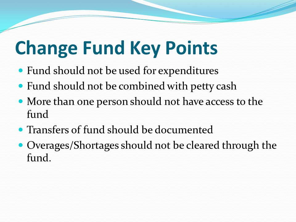 Change Fund Key Points Fund should not be used for expenditures