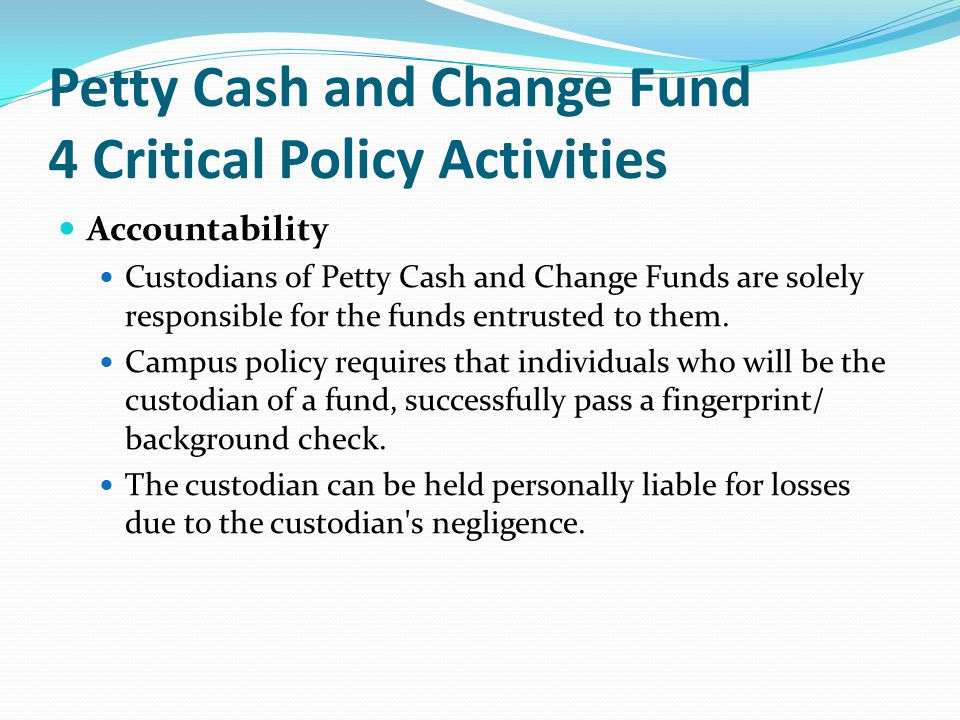 Petty Cash and Change Fund 4 Critical Policy Activities
