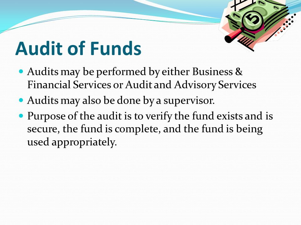 Audit of Funds Audits may be performed by either Business & Financial Services or Audit and Advisory Services.