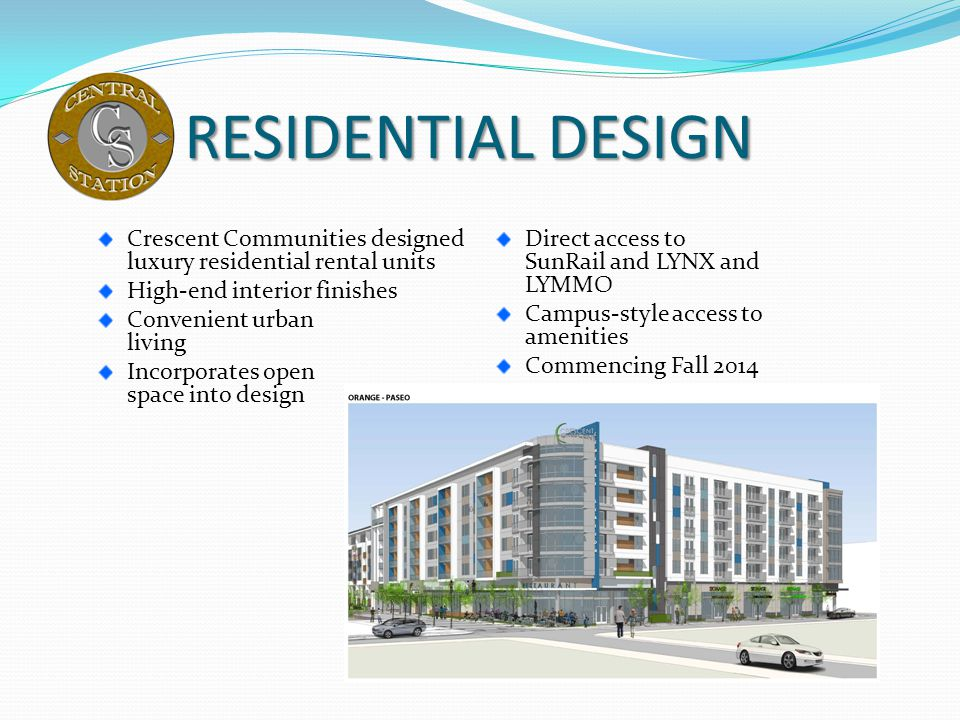 RESIDENTIAL DESIGN Crescent Communities designed luxury residential rental units. Direct access to SunRail and LYNX and LYMMO.