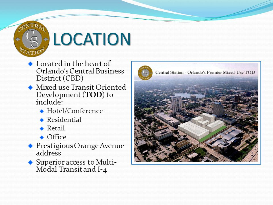 LOCATION Located in the heart of Orlando's Central Business District (CBD) Mixed use Transit Oriented Development (TOD) to include: