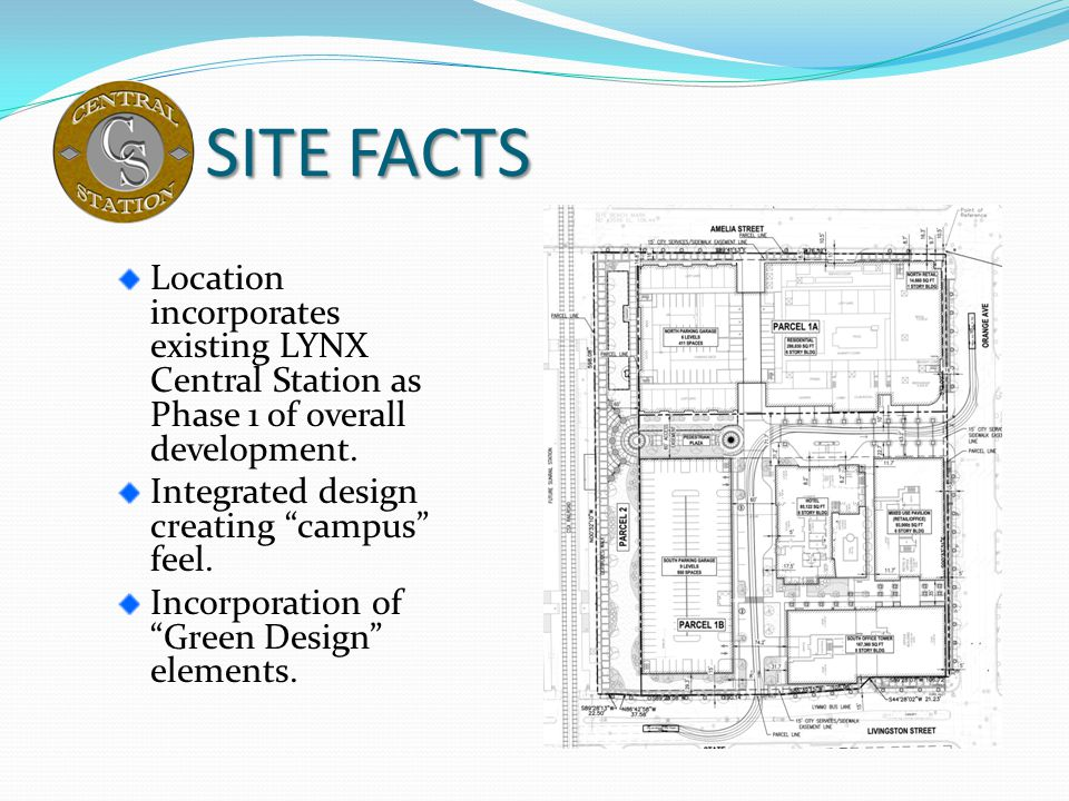 SITE FACTS Location incorporates existing LYNX Central Station as Phase 1 of overall development. Integrated design creating campus feel.