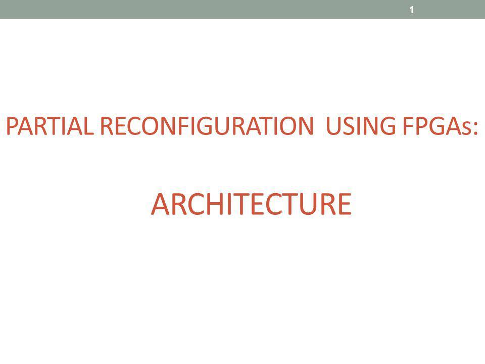 PARTIAL RECONFIGURATION USING FPGAs: ARCHITECTURE