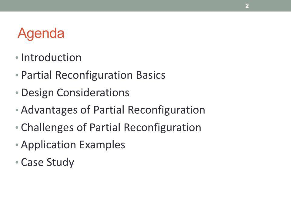 Agenda Introduction Partial Reconfiguration Basics