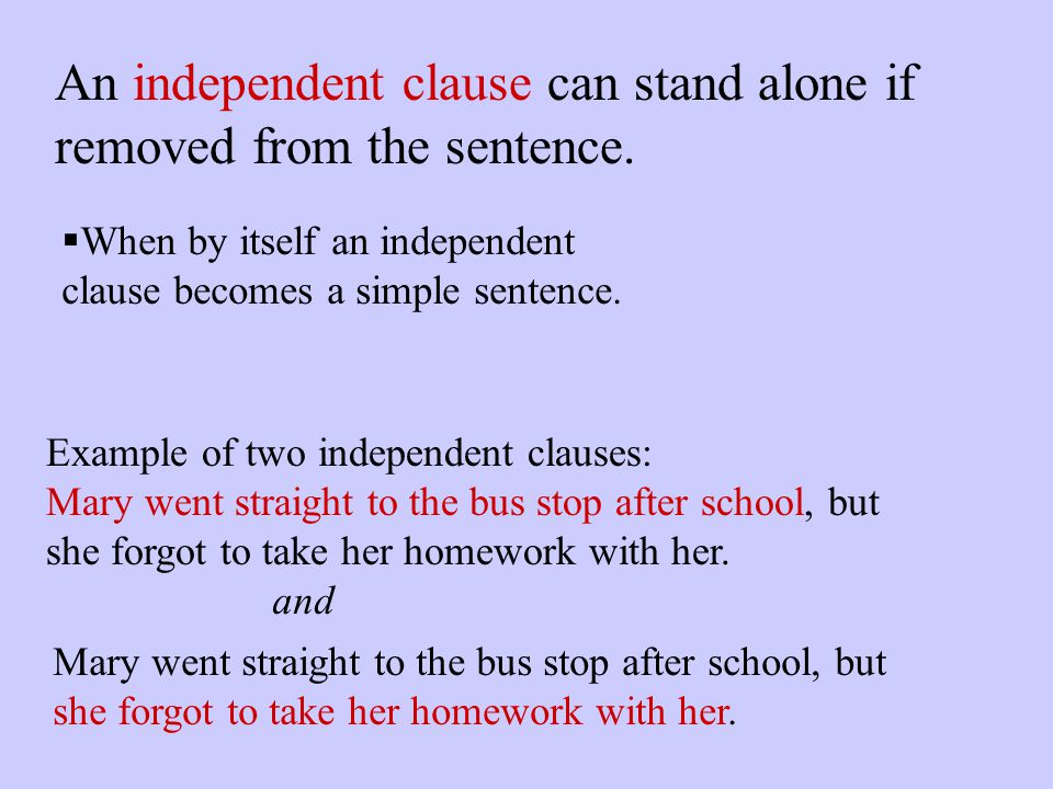 An independent clause can stand alone if removed from the sentence.