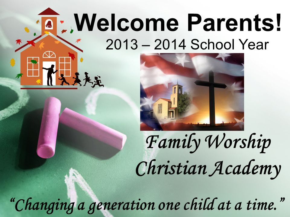 Welcome Parents! Family Worship Christian Academy