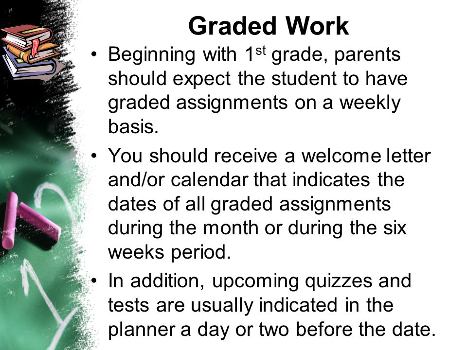 Graded Work Beginning with 1st grade, parents should expect the student to have graded assignments on a weekly basis.