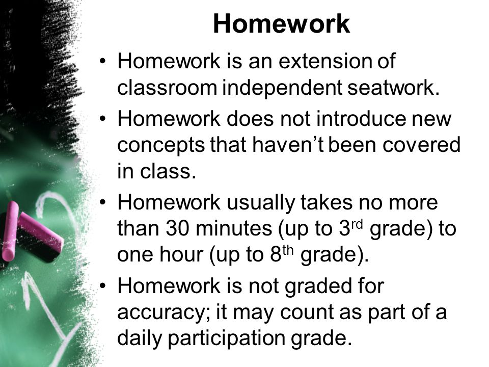 Homework Homework is an extension of classroom independent seatwork.