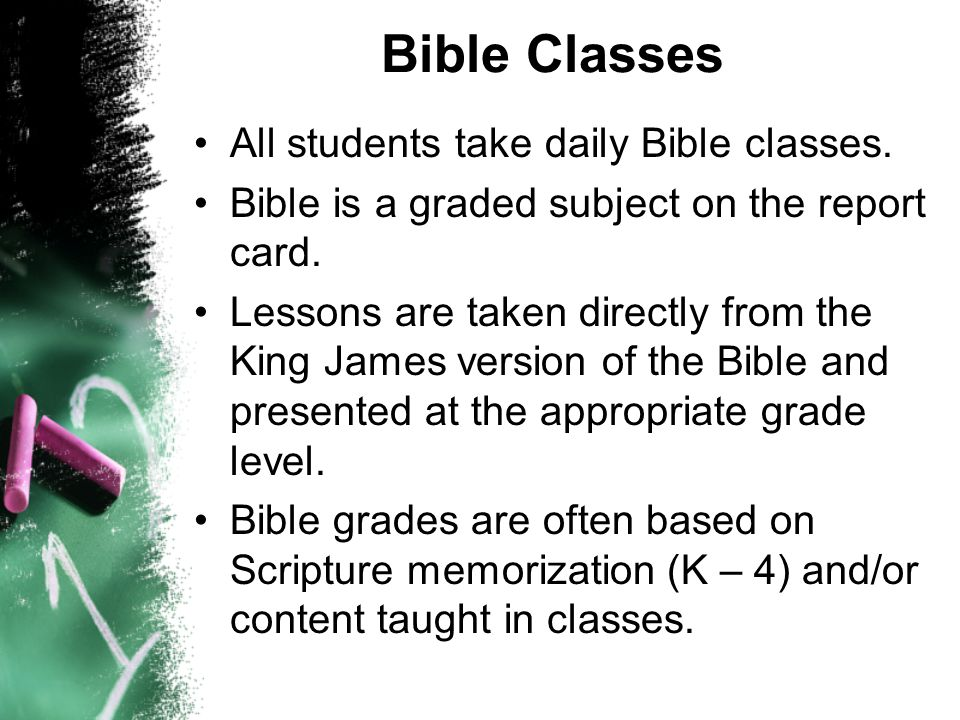 Bible Classes All students take daily Bible classes.