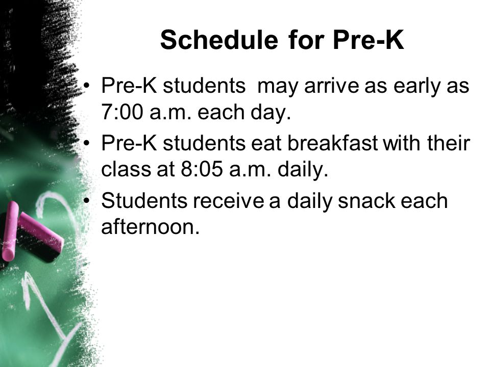 Schedule for Pre-K Pre-K students may arrive as early as 7:00 a.m. each day. Pre-K students eat breakfast with their class at 8:05 a.m. daily.