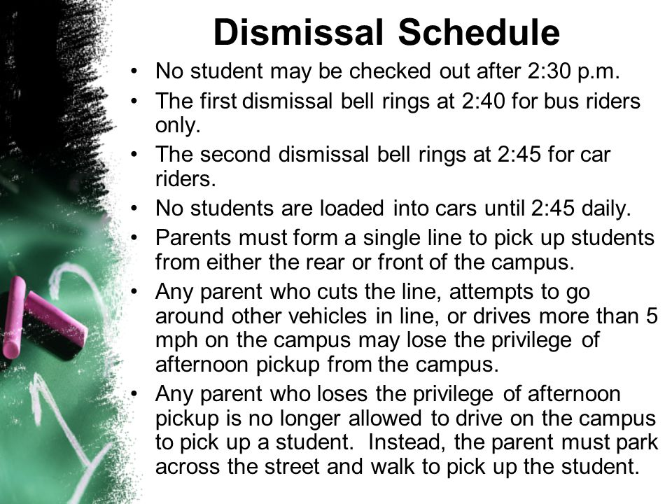 Dismissal Schedule No student may be checked out after 2:30 p.m.