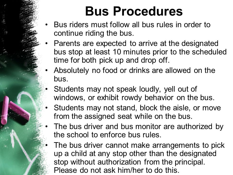 Bus Procedures Bus riders must follow all bus rules in order to continue riding the bus.