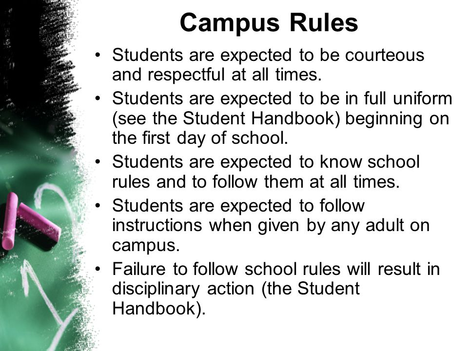 Campus Rules Students are expected to be courteous and respectful at all times.