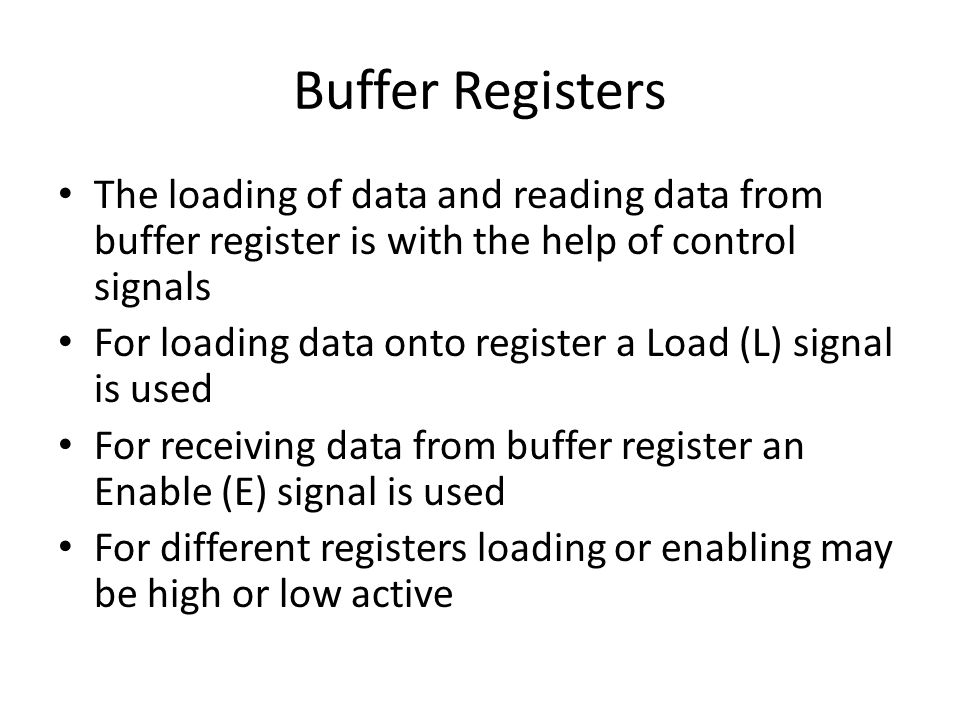 Buffer Registers The loading of data and reading data from buffer register is with the help of control signals.