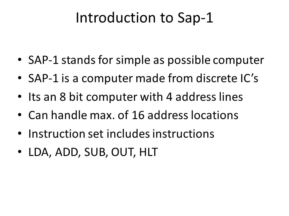 Introduction to Sap-1 SAP-1 stands for simple as possible computer