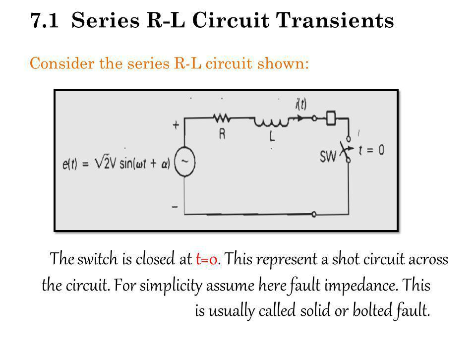7.1 Series R-L Circuit Transients Consider the series R-L circuit shown: