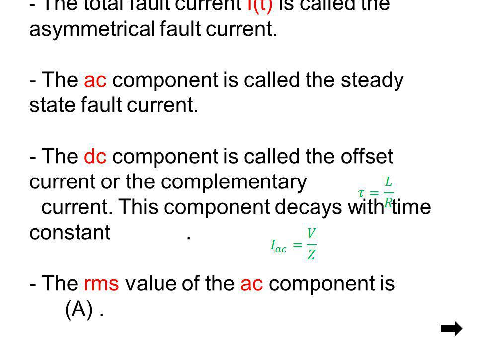 - The total fault current I(t) is called the asymmetrical fault current.