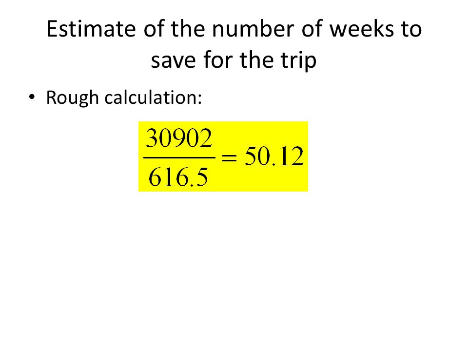 Estimate of the number of weeks to save for the trip