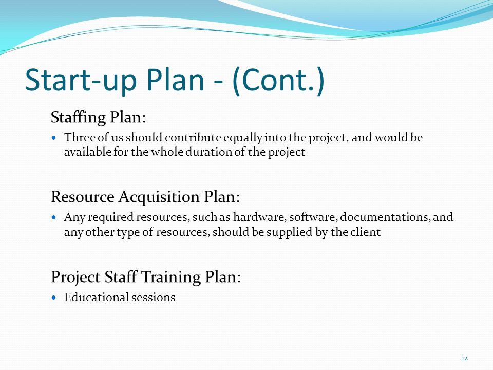 Start-up Plan - (Cont.) Staffing Plan: Resource Acquisition Plan:
