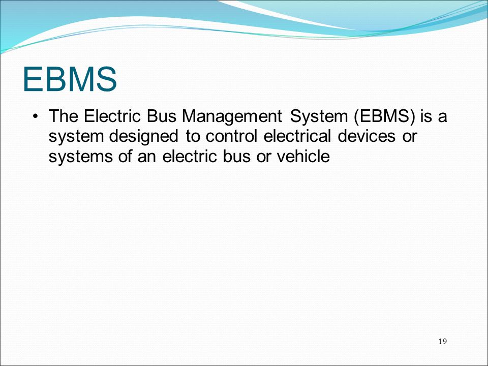 EBMS The Electric Bus Management System (EBMS) is a system designed to control electrical devices or systems of an electric bus or vehicle.