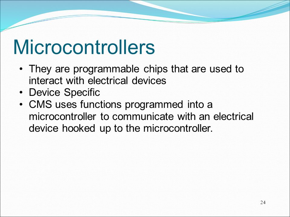 Microcontrollers They are programmable chips that are used to interact with electrical devices. Device Specific.