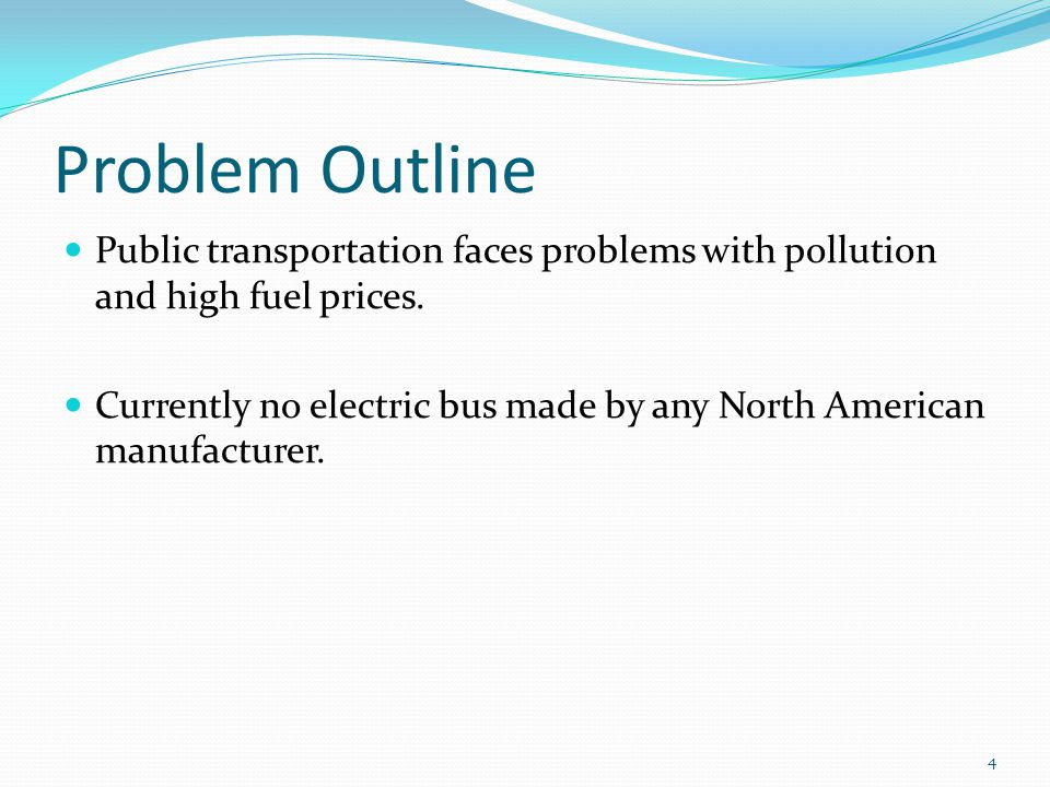 Problem Outline Public transportation faces problems with pollution and high fuel prices.