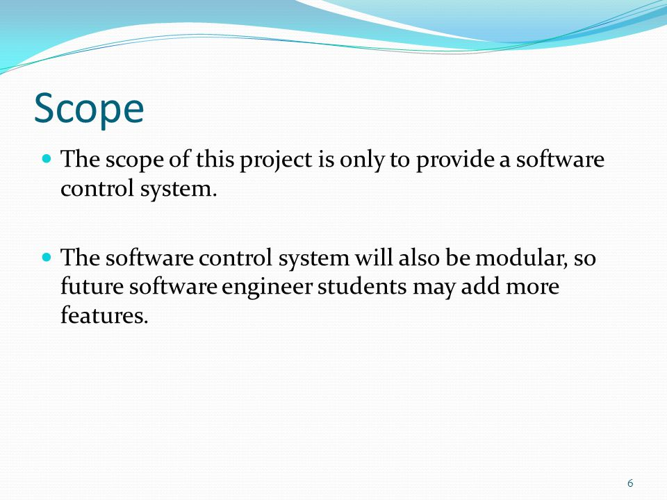 Scope The scope of this project is only to provide a software control system.