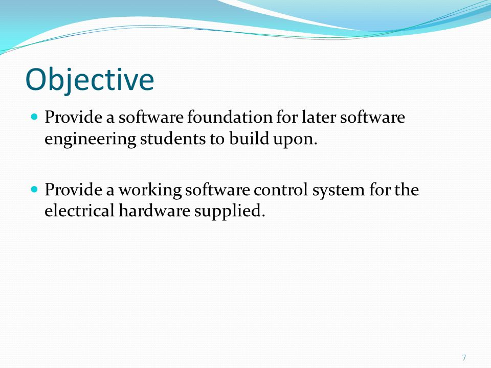 Objective Provide a software foundation for later software engineering students to build upon.