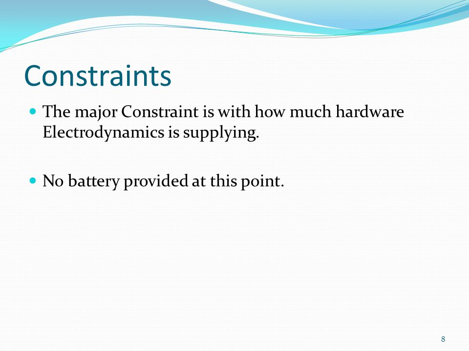 Constraints The major Constraint is with how much hardware Electrodynamics is supplying.