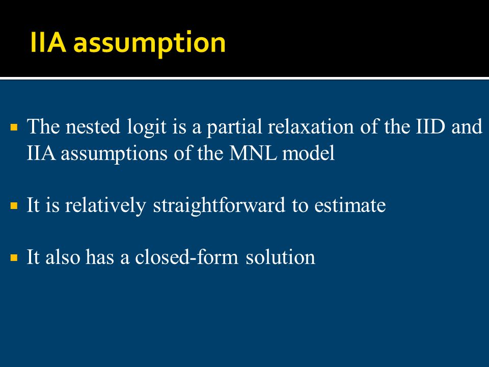 IIA assumption The nested logit is a partial relaxation of the IID and IIA assumptions of the MNL model.