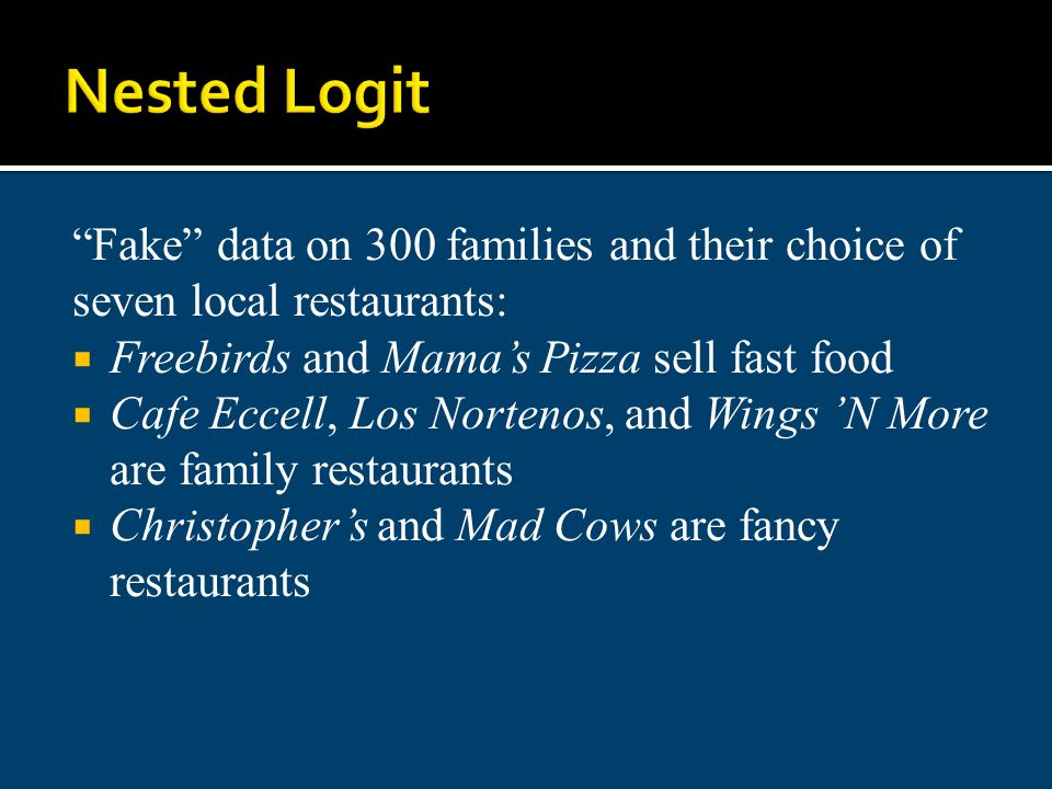 Nested Logit Fake data on 300 families and their choice of seven local restaurants: Freebirds and Mama's Pizza sell fast food.