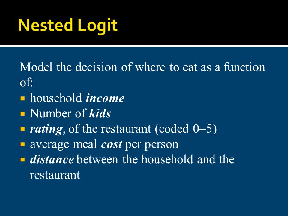Nested Logit Model the decision of where to eat as a function of: