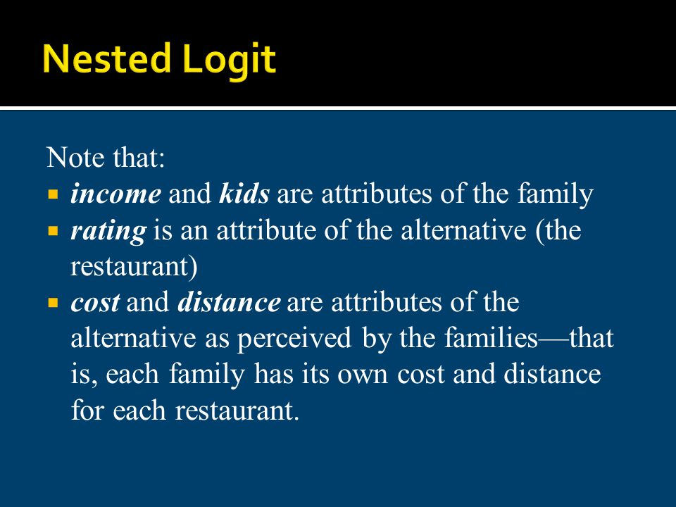 Nested Logit Note that: income and kids are attributes of the family