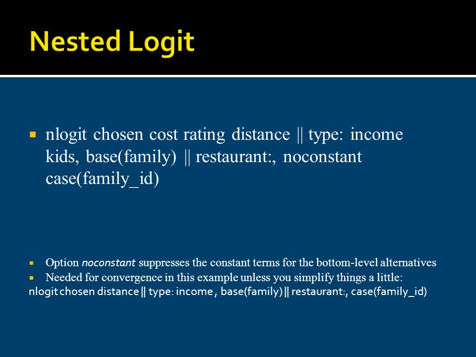 Nested Logit nlogit chosen cost rating distance || type: income kids, base(family) || restaurant:, noconstant case(family_id)