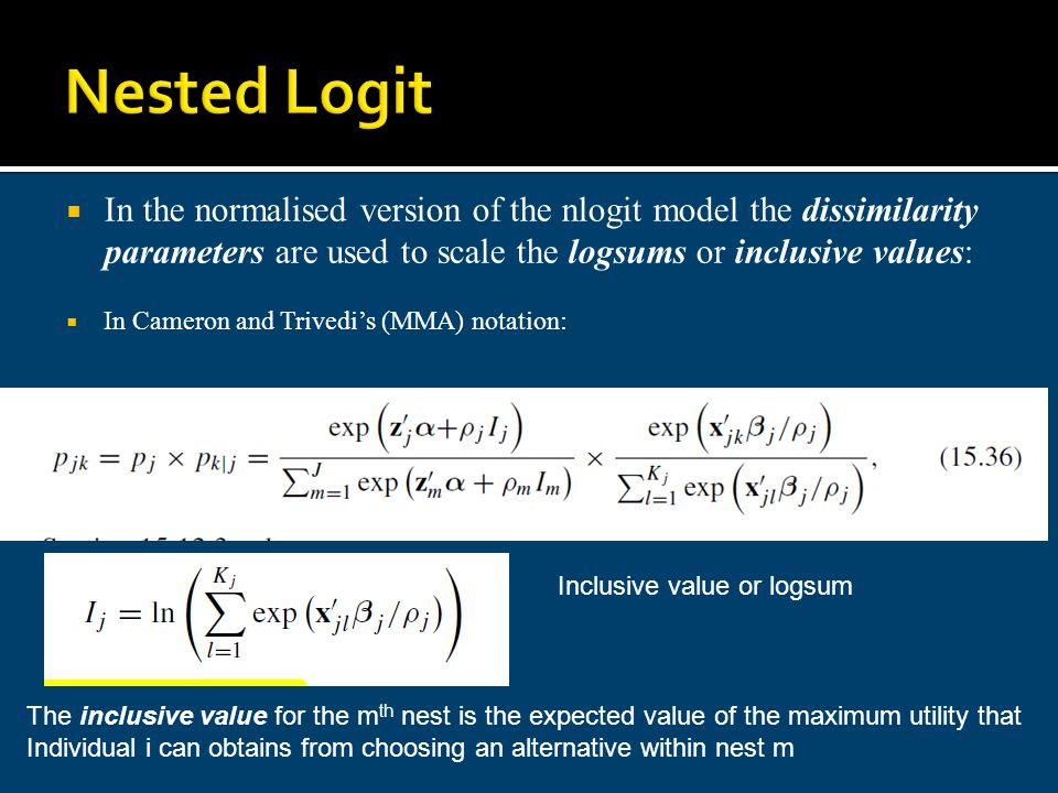 Nested Logit In the normalised version of the nlogit model the dissimilarity parameters are used to scale the logsums or inclusive values: