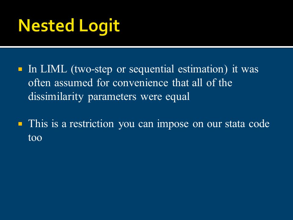 Nested Logit In LIML (two-step or sequential estimation) it was often assumed for convenience that all of the dissimilarity parameters were equal.