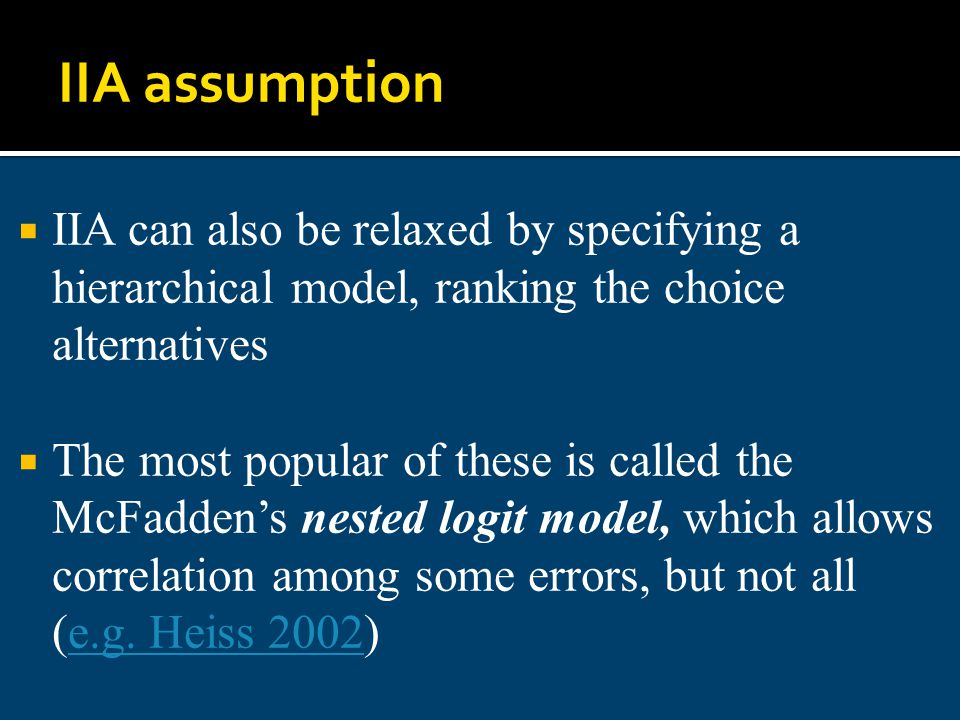 IIA assumption IIA can also be relaxed by specifying a hierarchical model, ranking the choice alternatives.